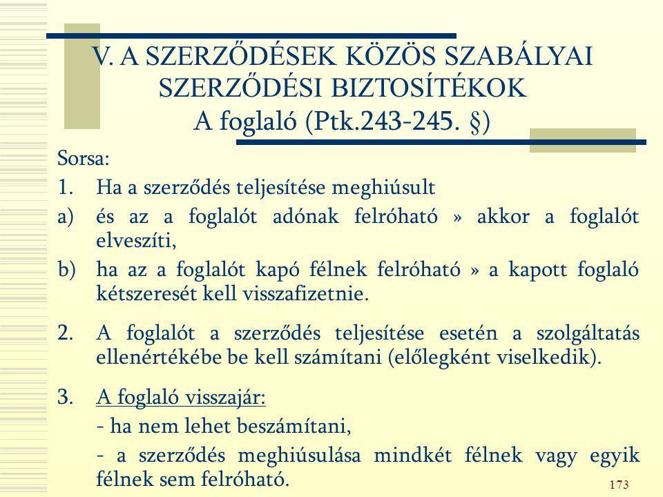 173 Sorsa: 1.Ha a szerződés teljesítése meghiúsult a)és az a foglalót adónak felróható » akkor a foglalót elveszíti, b)ha az a foglalót kapó félnek fe