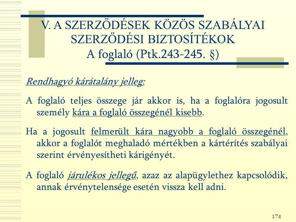 174 Rendhagyó kárátalány jelleg: A foglaló teljes összege jár akkor is, ha a foglalóra jogosult személy kára a foglaló összegénél kisebb. Ha a jogosul