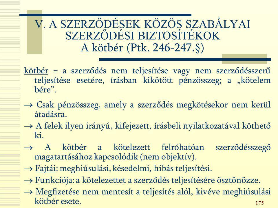 175 V. A SZERZŐDÉSEK KÖZÖS SZABÁLYAI SZERZŐDÉSI BIZTOSÍTÉKOK A kötbér (Ptk. 246-247.§) kötbér = a szerződés nem teljesítése vagy nem szerződésszerű te