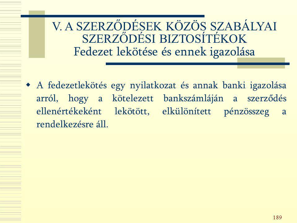189  A fedezetlekötés egy nyilatkozat és annak banki igazolása arról, hogy a kötelezett bankszámláján a szerződés ellenértékeként lekötött, elkülönít