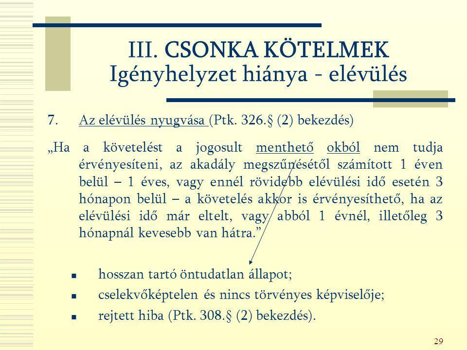 """29 7.Az elévülés nyugvása (Ptk. 326.§ (2) bekezdés) """"Ha a követelést a jogosult menthető okból nem tudja érvényesíteni, az akadály megszűnésétől számí"""