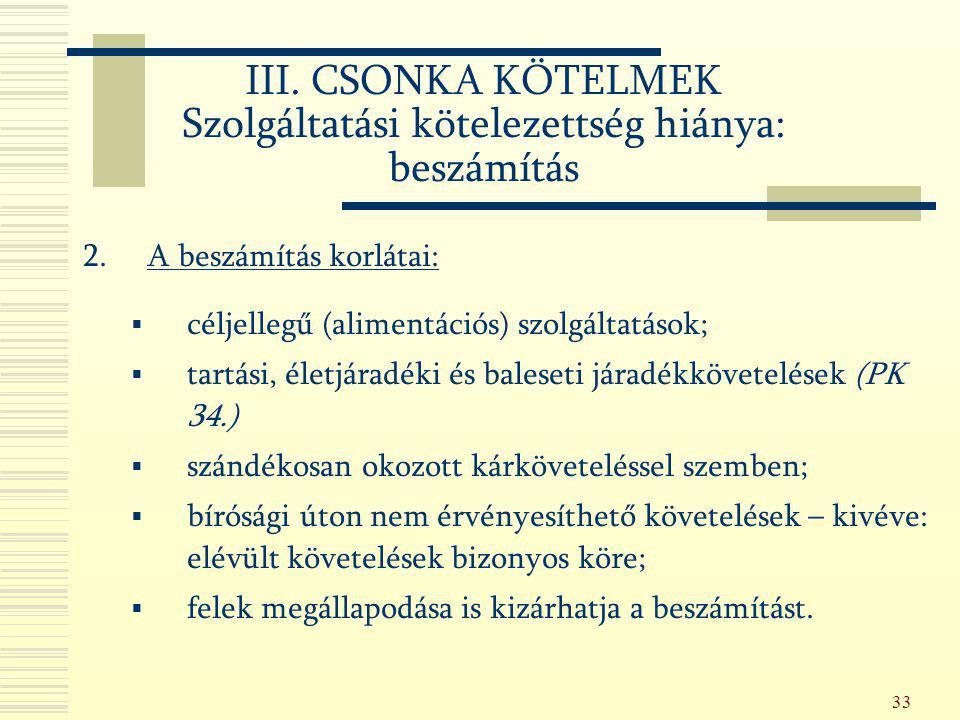 33 2.A beszámítás korlátai:  céljellegű (alimentációs) szolgáltatások;  tartási, életjáradéki és baleseti járadékkövetelések (PK 34.)  szándékosan