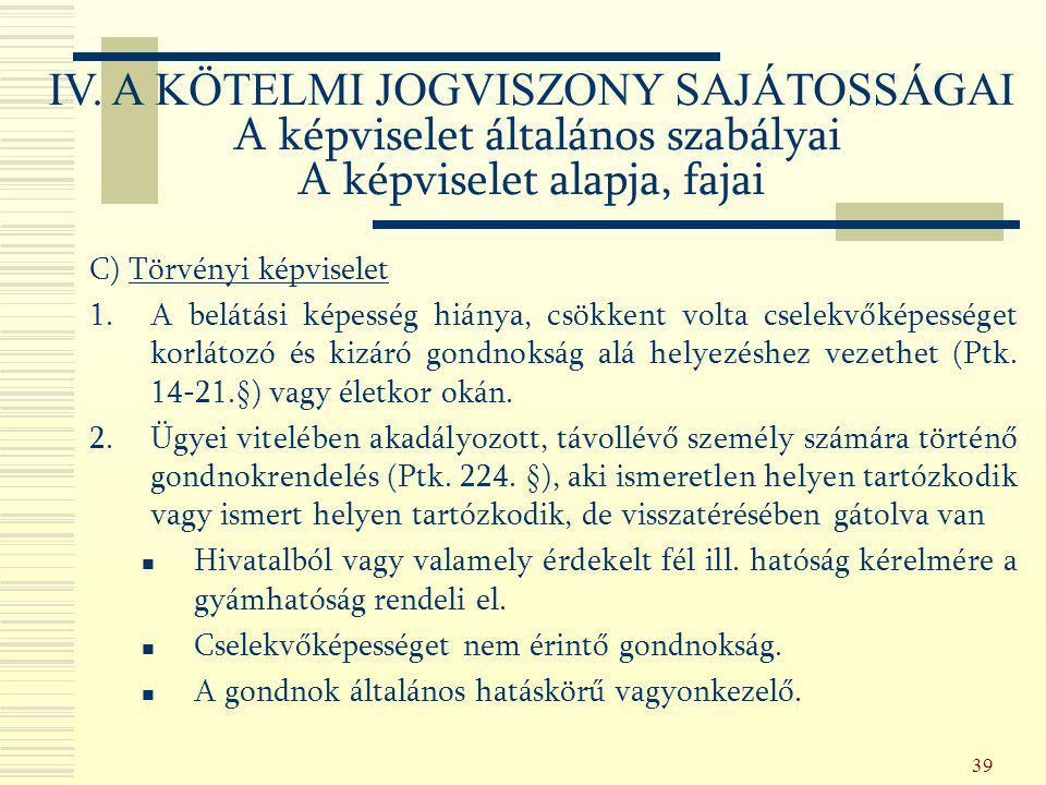 39 C) Törvényi képviselet 1.A belátási képesség hiánya, csökkent volta cselekvőképességet korlátozó és kizáró gondnokság alá helyezéshez vezethet (Ptk