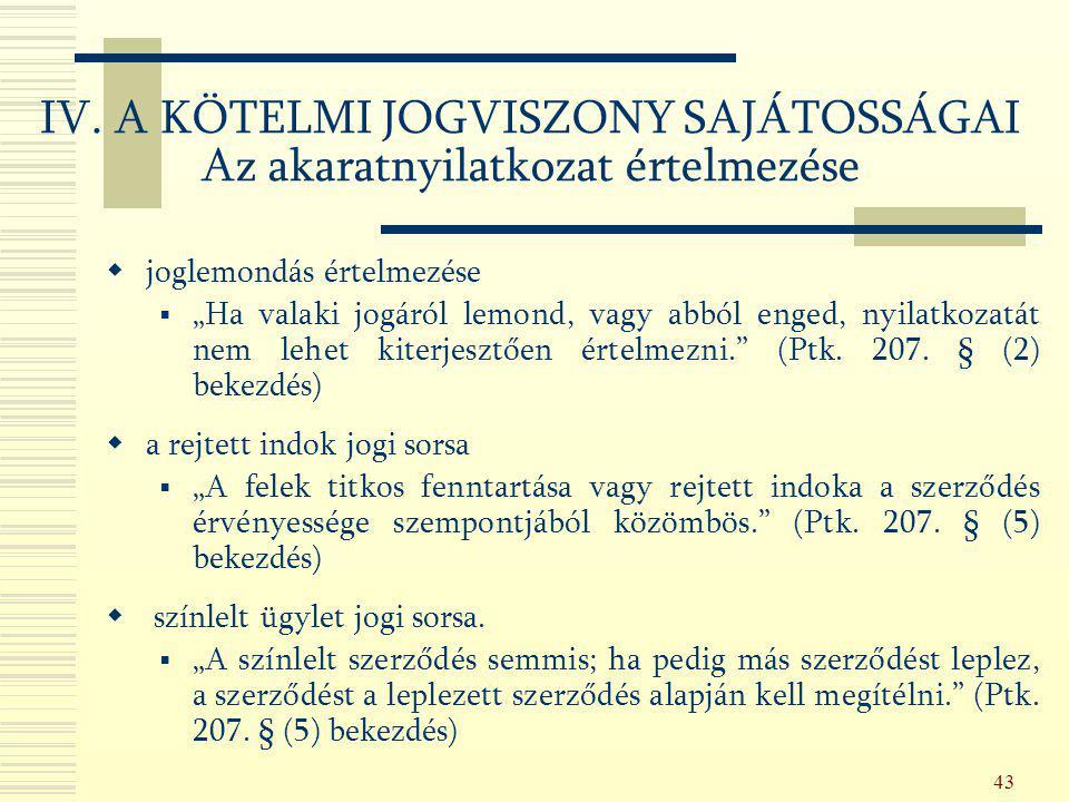 """43  joglemondás értelmezése  """"Ha valaki jogáról lemond, vagy abból enged, nyilatkozatát nem lehet kiterjesztően értelmezni."""" (Ptk. 207. § (2) bekezd"""