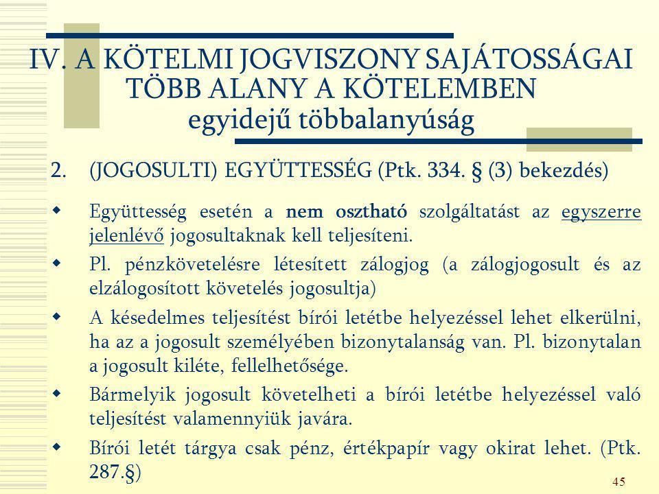 45 2.(JOGOSULTI) EGYÜTTESSÉG (Ptk. 334. § (3) bekezdés)  Együttesség esetén a nem osztható szolgáltatást az egyszerre jelenlévő jogosultaknak kell te