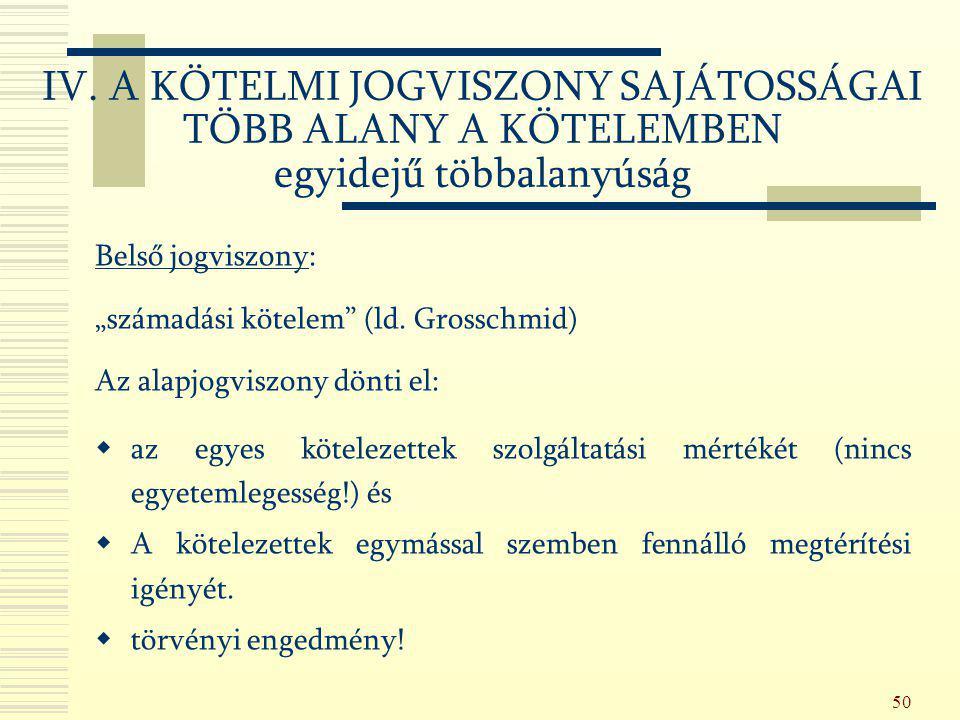 """50 Belső jogviszony: """"számadási kötelem"""" (ld. Grosschmid) Az alapjogviszony dönti el:  az egyes kötelezettek szolgáltatási mértékét (nincs egyetemleg"""