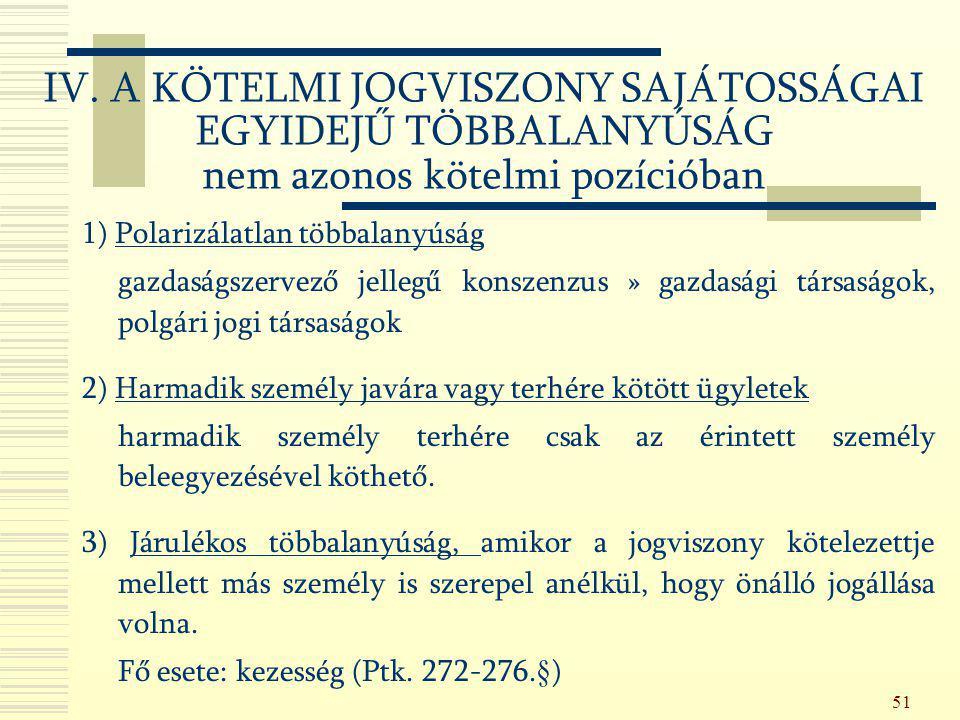 51 IV. A KÖTELMI JOGVISZONY SAJÁTOSSÁGAI EGYIDEJŰ TÖBBALANYÚSÁG nem azonos kötelmi pozícióban 1) Polarizálatlan többalanyúság gazdaságszervező jellegű