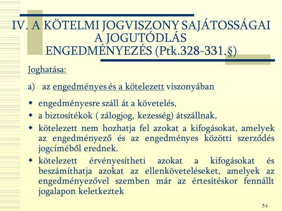 54 Joghatása: a) az engedményes és a kötelezett viszonyában  engedményesre száll át a követelés,  a biztosítékok ( zálogjog, kezesség) átszállnak, 