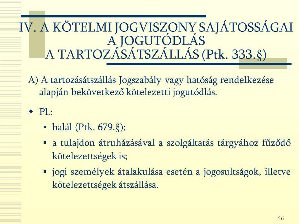56 IV. A KÖTELMI JOGVISZONY SAJÁTOSSÁGAI A JOGUTÓDLÁS A TARTOZÁSÁTSZÁLLÁS (Ptk. 333.§) A) A tartozásátszállás Jogszabály vagy hatóság rendelkezése ala