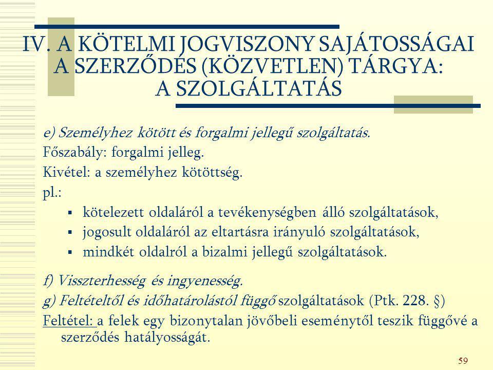 59 e) Személyhez kötött és forgalmi jellegű szolgáltatás. Főszabály: forgalmi jelleg. Kivétel: a személyhez kötöttség. pl.:  kötelezett oldaláról a t