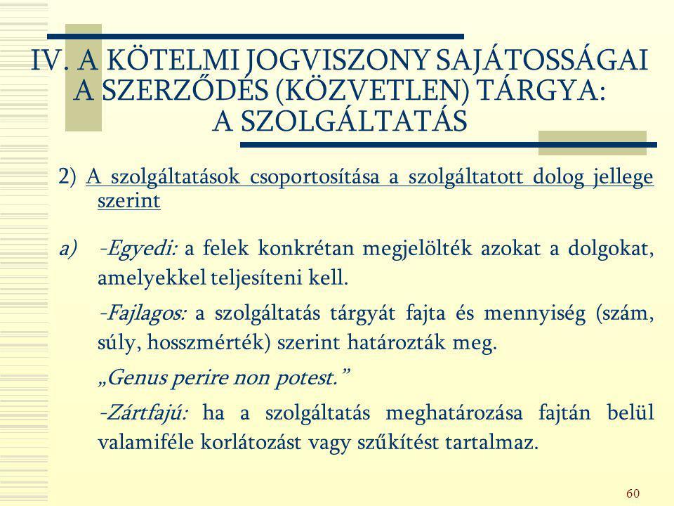 60 2) A szolgáltatások csoportosítása a szolgáltatott dolog jellege szerint a) -Egyedi: a felek konkrétan megjelölték azokat a dolgokat, amelyekkel te