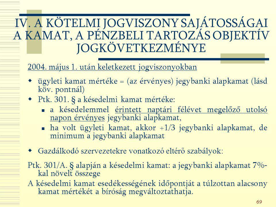 69 2004. május 1. után keletkezett jogviszonyokban  ügyleti kamat mértéke = (az érvényes) jegybanki alapkamat (lásd köv. pontnál)  Ptk. 301. § a kés