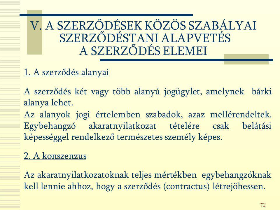 72 1. A szerződés alanyai A szerződés két vagy több alanyú jogügylet, amelynek bárki alanya lehet. Az alanyok jogi értelemben szabadok, azaz mellérend