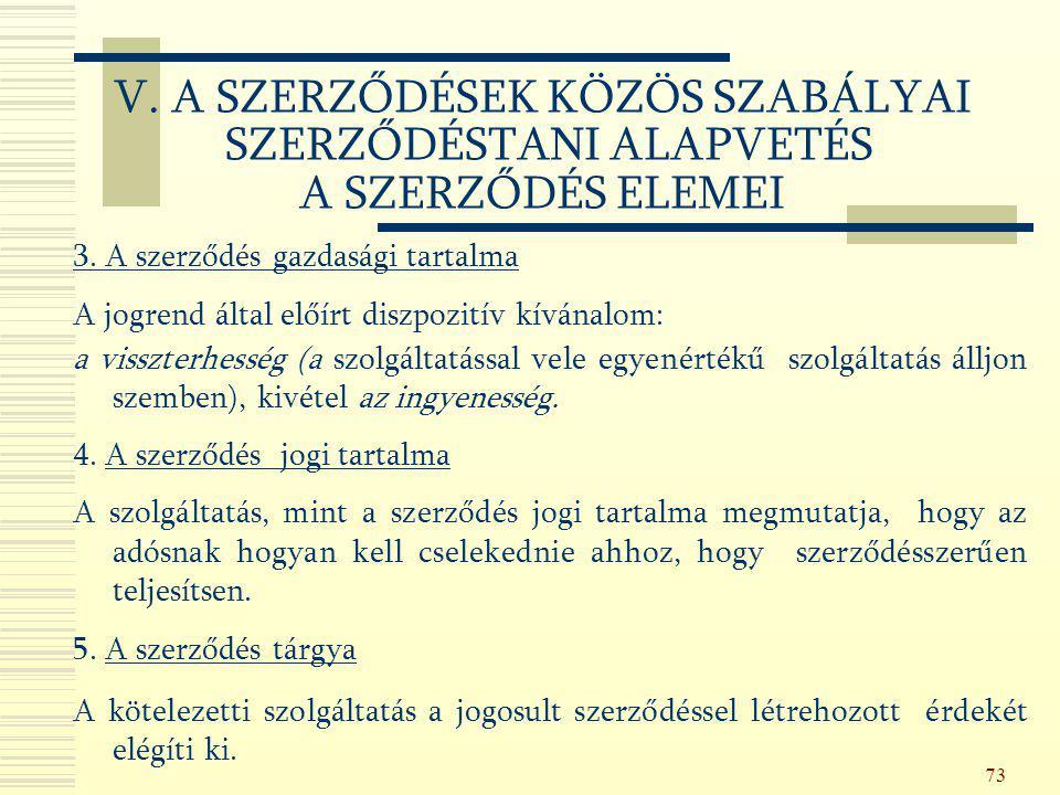73 3. A szerződés gazdasági tartalma A jogrend által előírt diszpozitív kívánalom: a visszterhesség (a szolgáltatással vele egyenértékű szolgáltatás á
