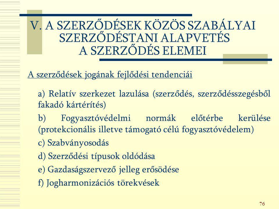 76 A szerződések jogának fejlődési tendenciái a) Relatív szerkezet lazulása (szerződés, szerződésszegésből fakadó kártérítés) b) Fogyasztóvédelmi norm