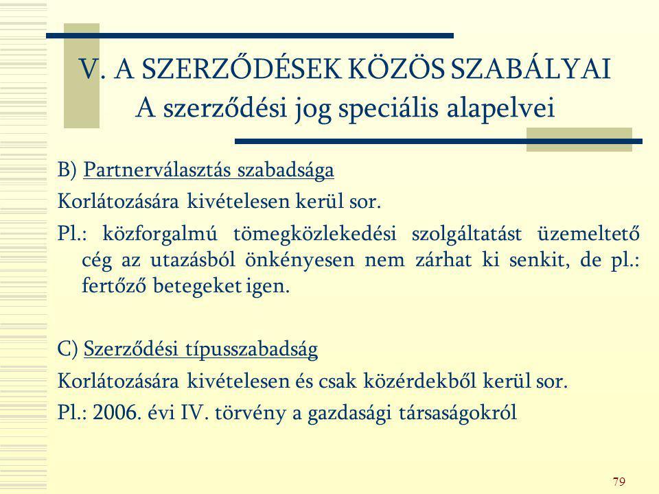 79 B) Partnerválasztás szabadsága Korlátozására kivételesen kerül sor. Pl.: közforgalmú tömegközlekedési szolgáltatást üzemeltető cég az utazásból önk