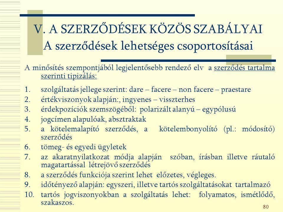 80 A minősítés szempontjából legjelentősebb rendező elv a szerződés tartalma szerinti tipizálás: 1.szolgáltatás jellege szerint: dare – facere – non f