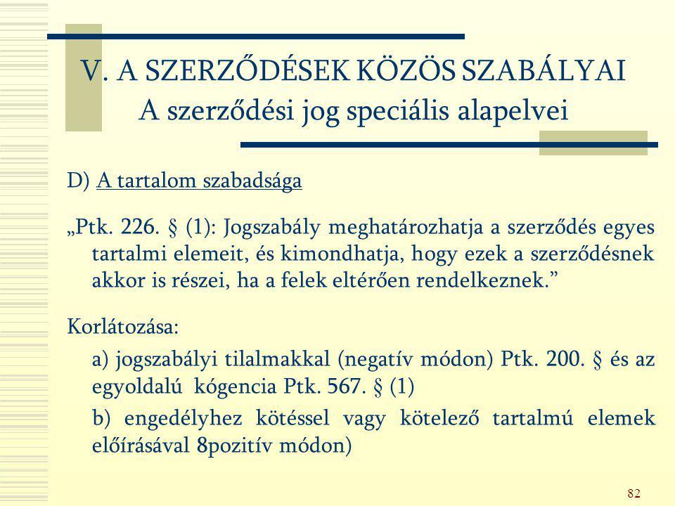 """82 D) A tartalom szabadsága """"Ptk. 226. § (1): Jogszabály meghatározhatja a szerződés egyes tartalmi elemeit, és kimondhatja, hogy ezek a szerződésnek"""