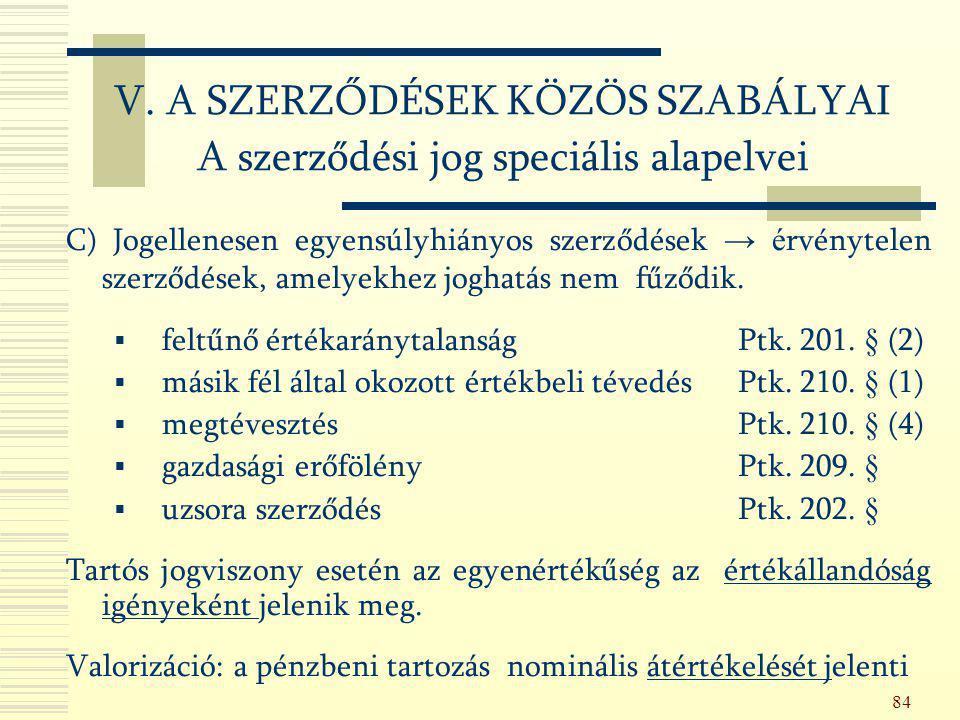 84 C) Jogellenesen egyensúlyhiányos szerződések → é rvénytelen szerződések, amelyekhez joghatás nem fűződik.  feltűnő értékaránytalanság Ptk. 201. §