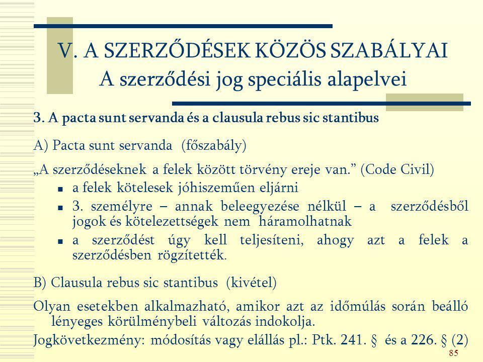 """85 3. A pacta sunt servanda és a clausula rebus sic stantibus A) Pacta sunt servanda (főszabály) """"A szerződéseknek a felek között törvény ereje van."""""""