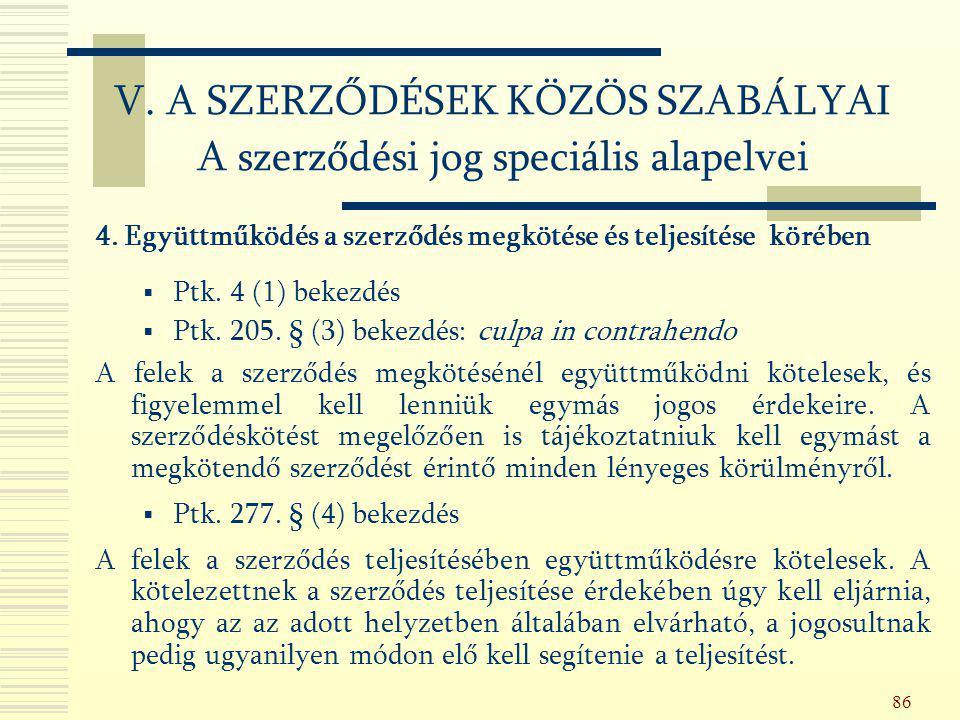 86 4. Együttműködés a szerződés megkötése és teljesítése körében  Ptk. 4 (1) bekezdés  Ptk. 205. § (3) bekezdés: culpa in contrahendo A felek a szer