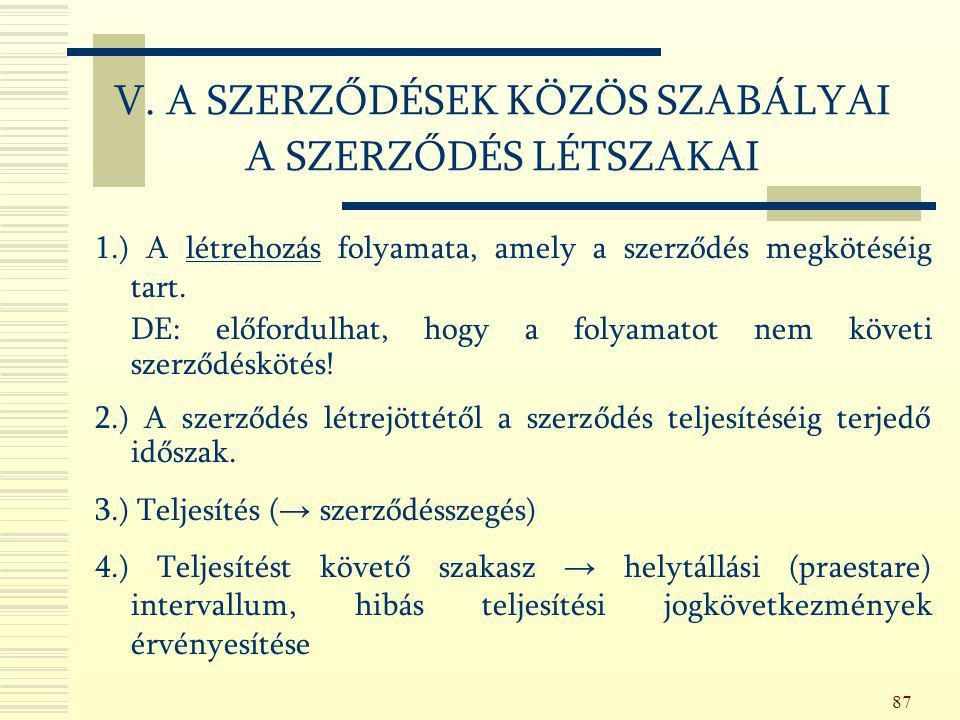 87 1.) A létrehozás folyamata, amely a szerződés megkötéséig tart. DE: előfordulhat, hogy a folyamatot nem követi szerződéskötés! 2.) A szerződés létr