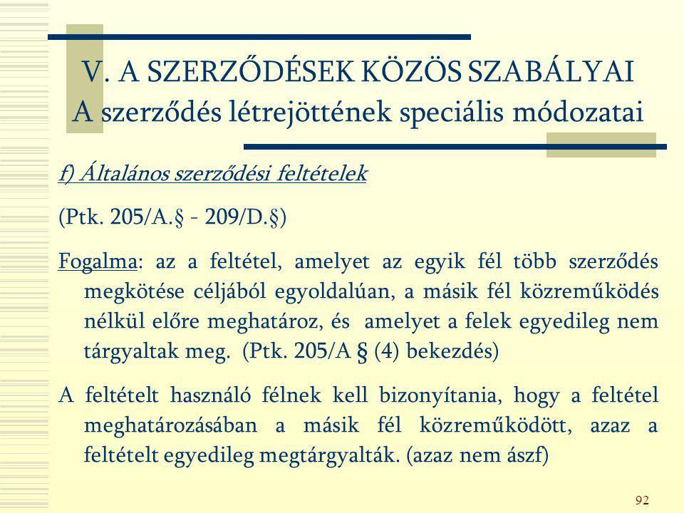 92 f) Általános szerződési feltételek (Ptk. 205/A.§ - 209/D.§) Fogalma: az a feltétel, amelyet az egyik fél több szerződés megkötése céljából egyoldal
