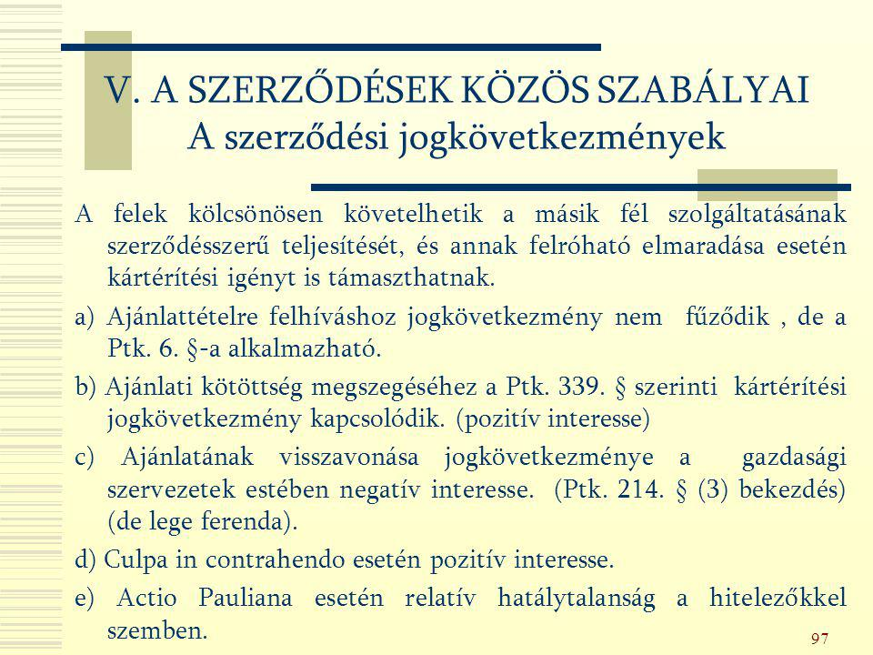 97 A felek kölcsönösen követelhetik a másik fél szolgáltatásának szerződésszerű teljesítését, és annak felróható elmaradása esetén kártérítési igényt