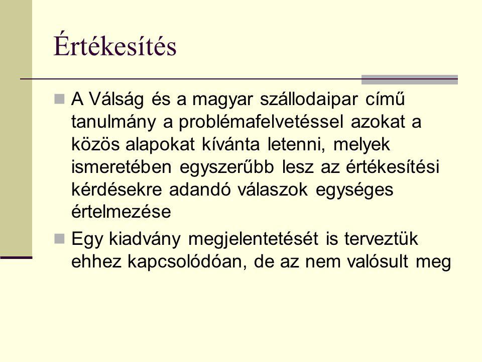 Értékesítés A Válság és a magyar szállodaipar című tanulmány a problémafelvetéssel azokat a közös alapokat kívánta letenni, melyek ismeretében egyszerűbb lesz az értékesítési kérdésekre adandó válaszok egységes értelmezése Egy kiadvány megjelentetését is terveztük ehhez kapcsolódóan, de az nem valósult meg