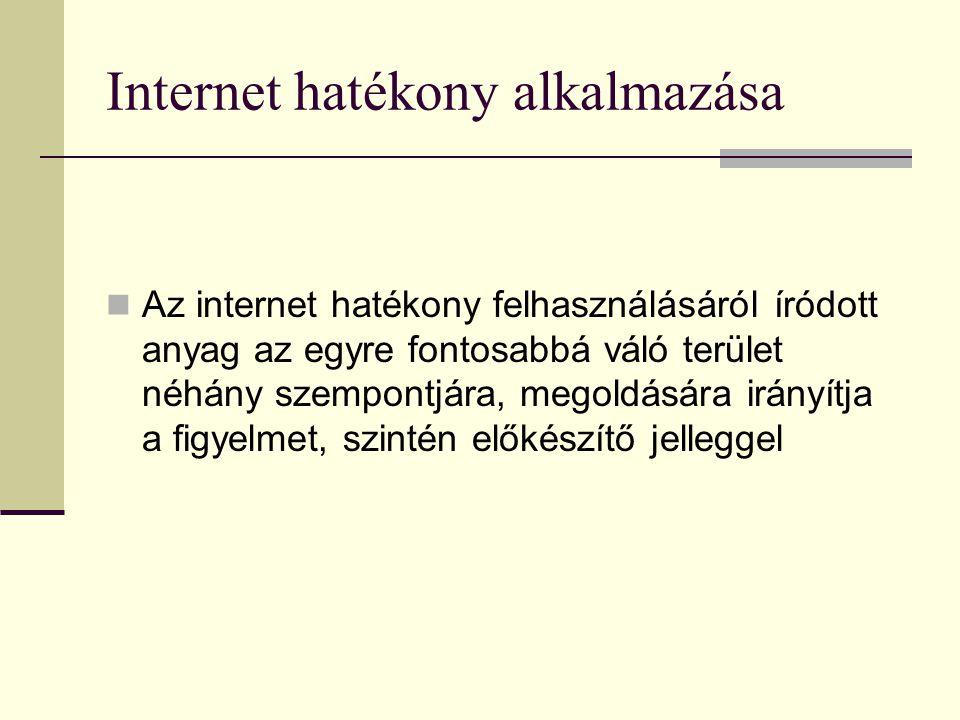 Internet hatékony alkalmazása Az internet hatékony felhasználásáról íródott anyag az egyre fontosabbá váló terület néhány szempontjára, megoldására ir