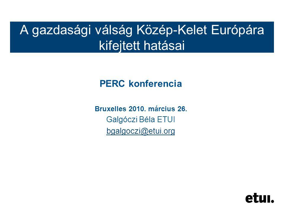 A gazdasági válság Közép-Kelet Európára kifejtett hatásai PERC konferencia Bruxelles 2010.