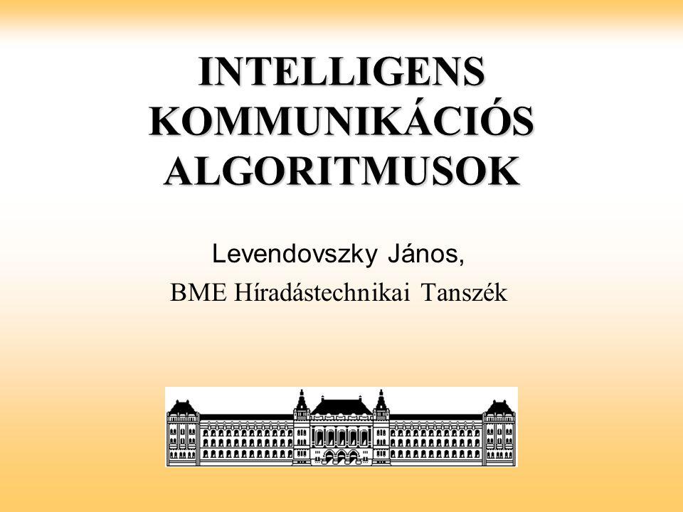 INTELLIGENS KOMMUNIKÁCIÓS ALGORITMUSOK Levendovszky János, BME Híradástechnikai Tanszék