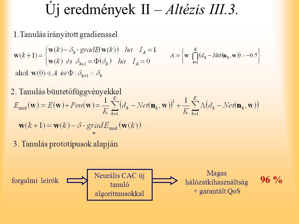Új eredmények II – Altézis III.3. 1.Tanulás irányított gradienssel 2. Tanulás büntetőfüggvényekkel 3. Tanulás prototípusok alapján forgalmi leírók Neu