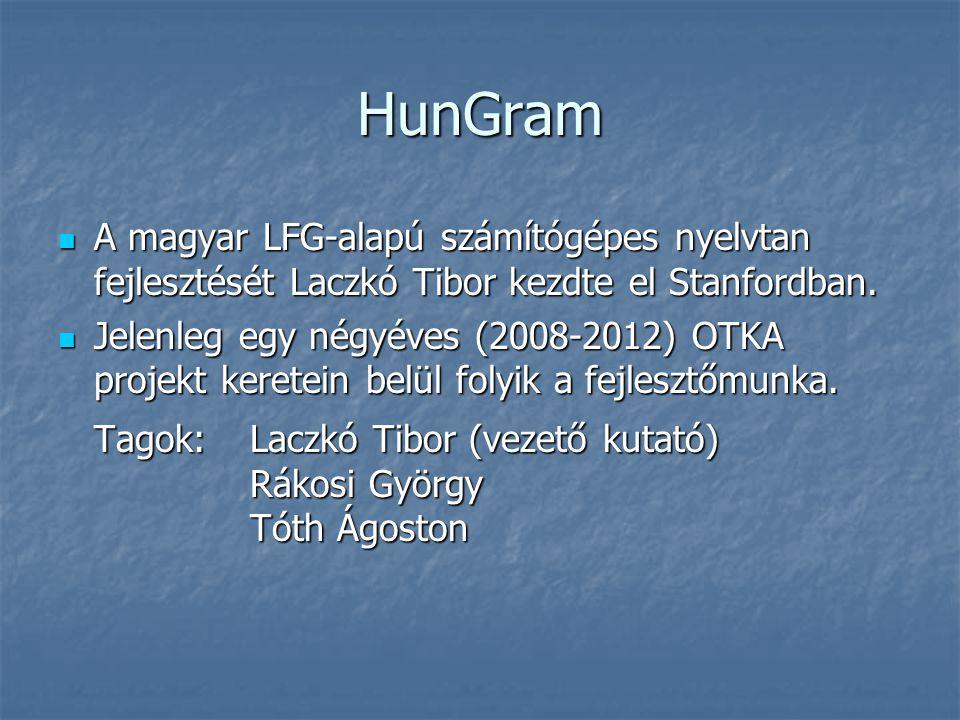 HunGram A magyar LFG-alapú számítógépes nyelvtan fejlesztését Laczkó Tibor kezdte el Stanfordban.