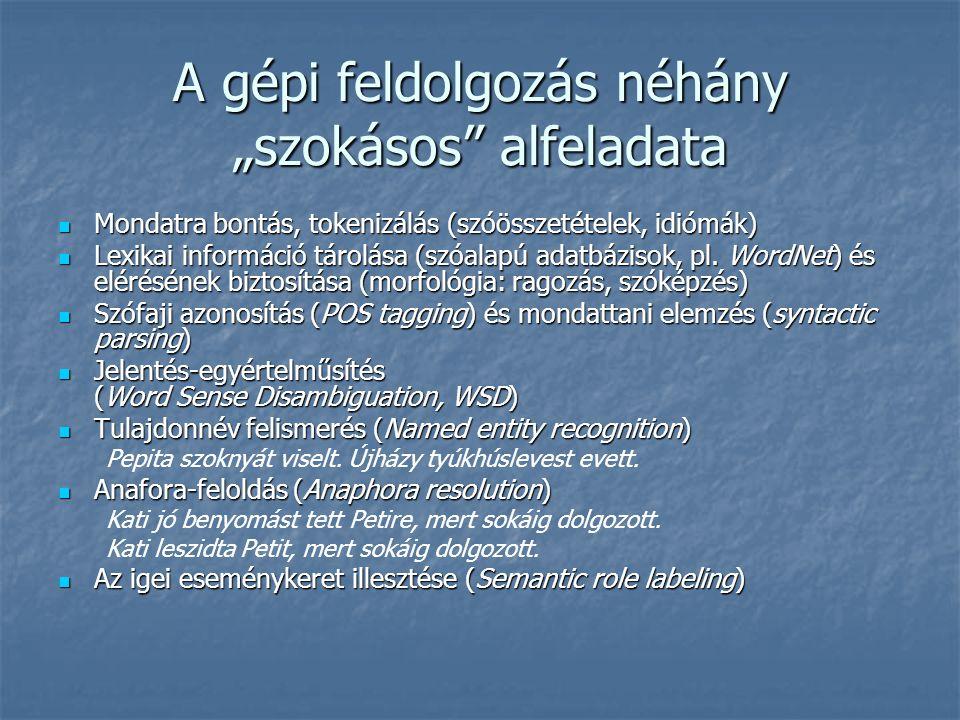 """A gépi feldolgozás néhány """"szokásos alfeladata Mondatra bontás, tokenizálás (szóösszetételek, idiómák) Mondatra bontás, tokenizálás (szóösszetételek, idiómák) Lexikai információ tárolása (szóalapú adatbázisok, pl."""