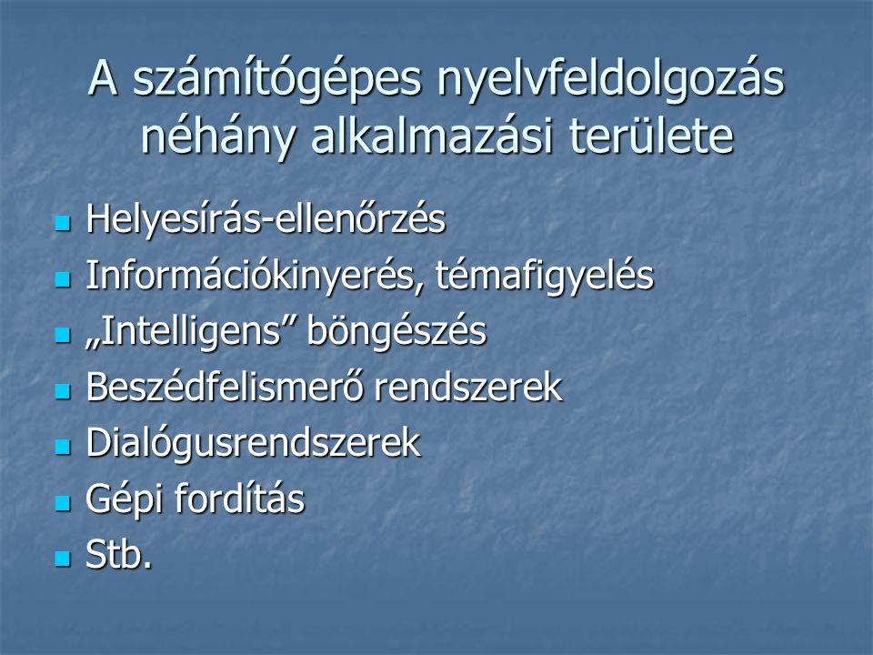 """A számítógépes nyelvfeldolgozás néhány alkalmazási területe Helyesírás-ellenőrzés Helyesírás-ellenőrzés Információkinyerés, témafigyelés Információkinyerés, témafigyelés """"Intelligens böngészés """"Intelligens böngészés Beszédfelismerő rendszerek Beszédfelismerő rendszerek Dialógusrendszerek Dialógusrendszerek Gépi fordítás Gépi fordítás Stb."""