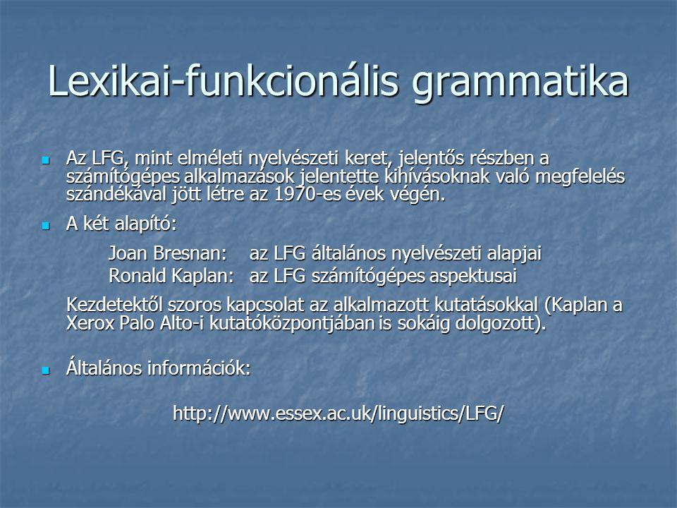 Lexikai-funkcionális grammatika Az LFG, mint elméleti nyelvészeti keret, jelentős részben a számítógépes alkalmazások jelentette kihívásoknak való megfelelés szándékával jött létre az 1970-es évek végén.