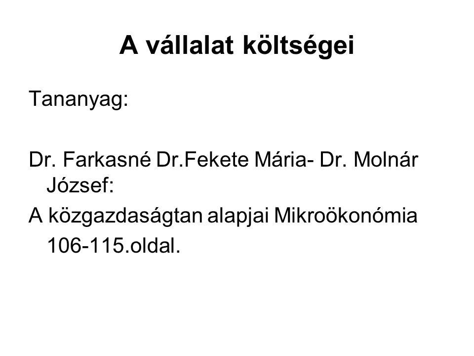 A vállalat költségei Tananyag: Dr. Farkasné Dr.Fekete Mária- Dr. Molnár József: A közgazdaságtan alapjai Mikroökonómia 106-115.oldal.