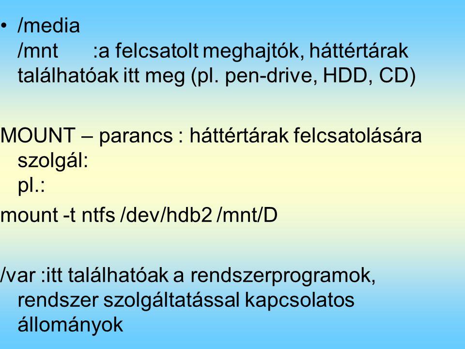 /media /mnt:a felcsatolt meghajtók, háttértárak találhatóak itt meg (pl.