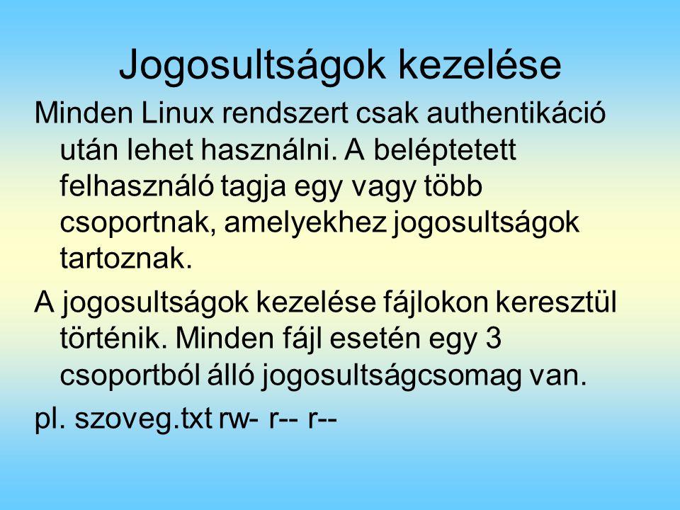 Jogosultságok kezelése Minden Linux rendszert csak authentikáció után lehet használni.