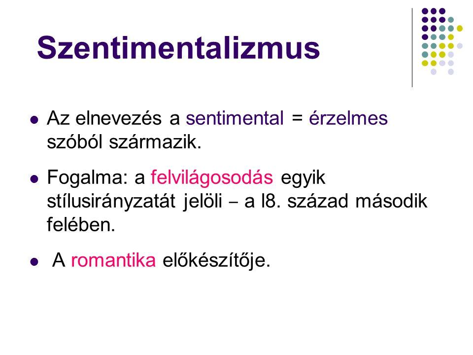 Az elnevezés a sentimental = érzelmes szóból származik. Fogalma: a felvilágosodás egyik stílusirányzatát jelöli ‒ a l8. század második felében. A roma