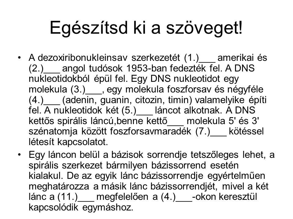 Egészítsd ki a szöveget! A dezoxiribonukleinsav szerkezetét (1.)___ amerikai és (2.)___ angol tudósok 1953-ban fedezték fel. A DNS nukleotidokból épül
