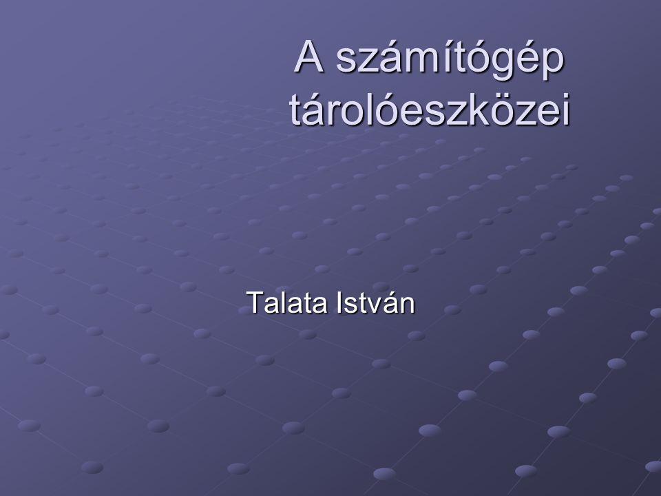 A számítógép tárolóeszközei Talata István