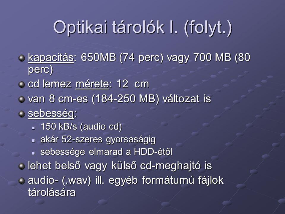 Optikai tárolók I. (folyt.) kapacitás: 650MB (74 perc) vagy 700 MB (80 perc) cd lemez mérete: 12 cm van 8 cm-es (184-250 MB) változat is sebesség: 150