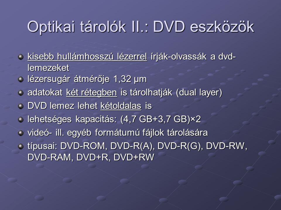 Optikai tárolók II.: DVD eszközök kisebb hullámhosszú lézerrel írják-olvassák a dvd- lemezeket lézersugár átmérője 1,32 μm adatokat két rétegben is tá