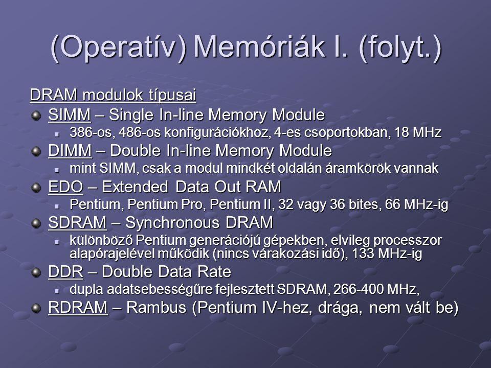 (Operatív) Memóriák I. (folyt.) DRAM modulok típusai SIMM – Single In-line Memory Module 386-os, 486-os konfigurációkhoz, 4-es csoportokban, 18 MHz 38