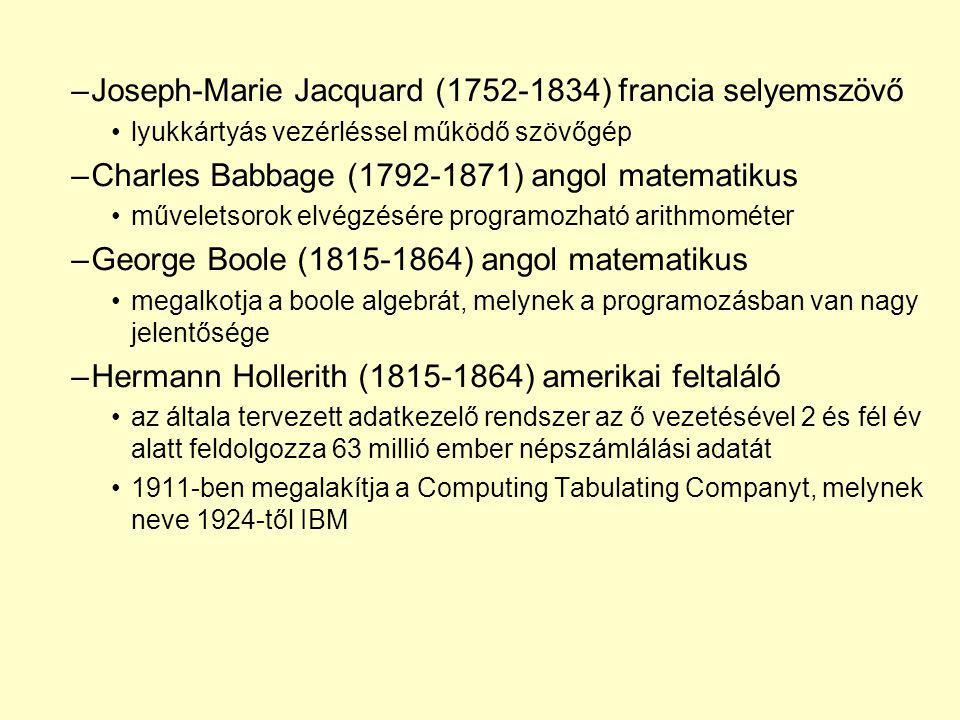 –Joseph-Marie Jacquard (1752-1834) francia selyemszövő lyukkártyás vezérléssel működő szövőgép –Charles Babbage (1792-1871) angol matematikus művelets