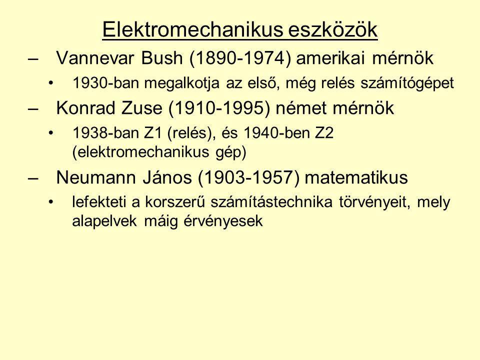 Elektromechanikus eszközök –Vannevar Bush (1890-1974) amerikai mérnök 1930-ban megalkotja az első, még relés számítógépet –Konrad Zuse (1910-1995) ném