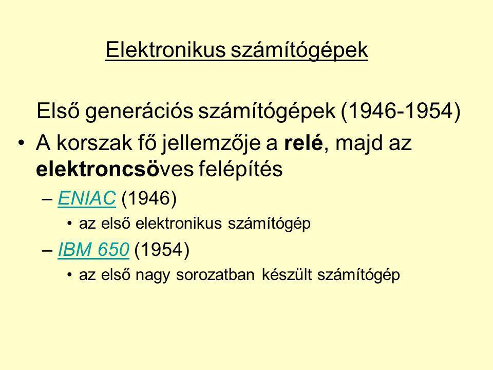 Első generációs számítógépek (1946-1954) A korszak fő jellemzője a relé, majd az elektroncsöves felépítés –ENIAC (1946)ENIAC az első elektronikus szám