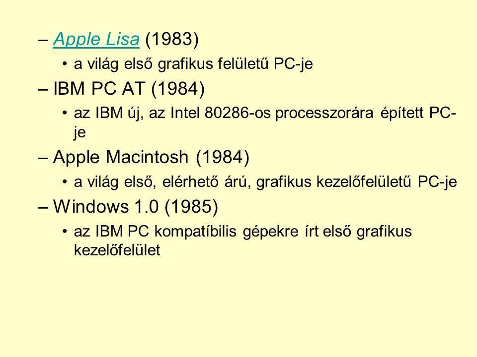 –Apple Lisa (1983)Apple Lisa a világ első grafikus felületű PC-je –IBM PC AT (1984) az IBM új, az Intel 80286-os processzorára épített PC- je –Apple M